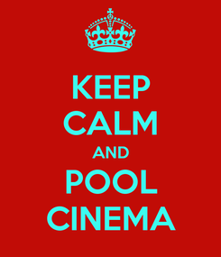 Poster: KEEP CALM AND POOL CINEMA