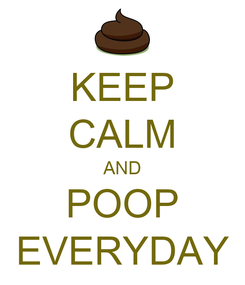 Poster: KEEP CALM AND POOP EVERYDAY