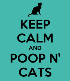 Poster: KEEP CALM AND POOP N' CATS