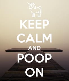 Poster: KEEP CALM AND POOP ON