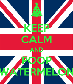 Poster: KEEP CALM AND POOP WATERMELON