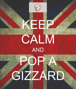 Poster: KEEP CALM AND POP A GIZZARD