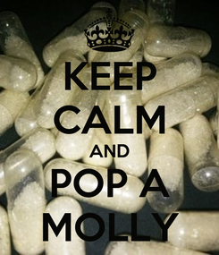 Poster: KEEP CALM AND POP A MOLLY