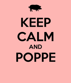 Poster: KEEP CALM AND POPPE