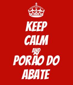 Poster: Keep CALM AND Porão do Abate