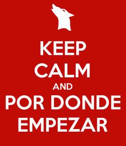 Poster: KEEP CALM AND POR DONDE EMPEZAR
