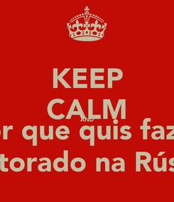 Poster: KEEP CALM AND por que quis fazer Doutorado na Rússia?