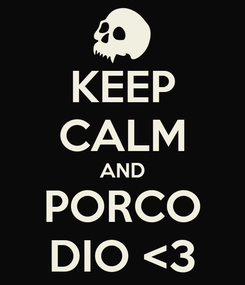 Poster: KEEP CALM AND PORCO DIO <3