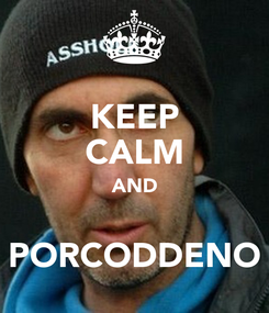 Poster: KEEP CALM AND  PORCODDENO