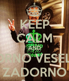 Poster: KEEP CALM AND PORNO VESELO ZADORNO