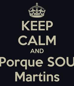 Poster: KEEP CALM AND Porque SOU Martins