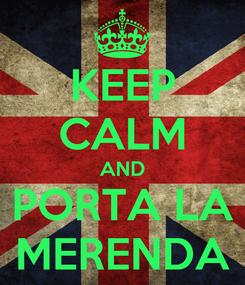 Poster: KEEP CALM AND PORTA LA MERENDA