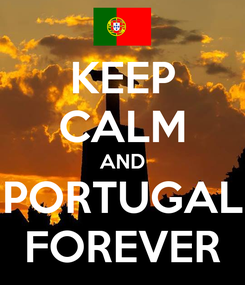 Poster: KEEP CALM AND PORTUGAL FOREVER