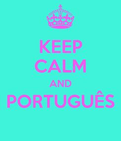Poster: KEEP CALM AND PORTUGUÊS