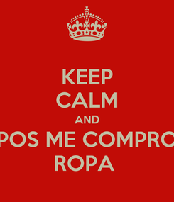 Poster: KEEP CALM AND POS ME COMPRO ROPA