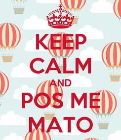 Poster: KEEP CALM AND POS ME MATO