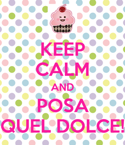 Poster: KEEP CALM AND POSA QUEL DOLCE!