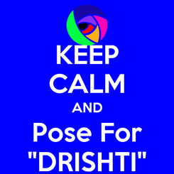 """Poster: KEEP CALM AND Pose For """"DRISHTI"""""""