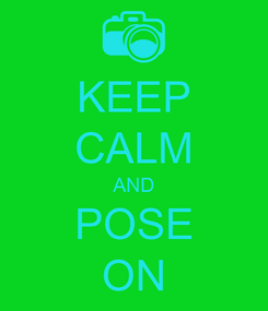 Poster: KEEP CALM AND POSE ON