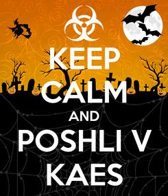 Poster: KEEP CALM AND POSHLI V KAES