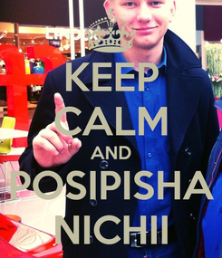 Poster: KEEP CALM AND POSIPISHA NICHII