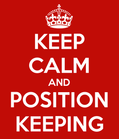 Poster: KEEP CALM AND POSITION KEEPING