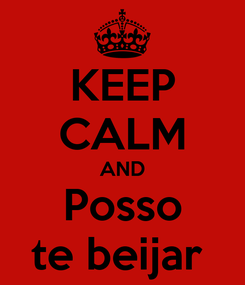 Poster: KEEP CALM AND Posso te beijar