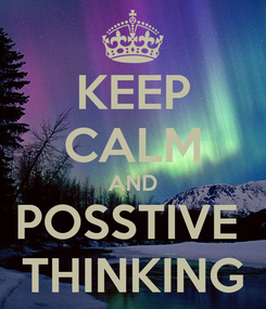 Poster: KEEP CALM AND POSSTIVE  THINKING