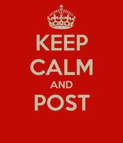 Poster: KEEP CALM AND POST