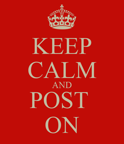 Poster: KEEP CALM AND POST  ON