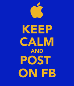 Poster: KEEP CALM AND POST  ON FB