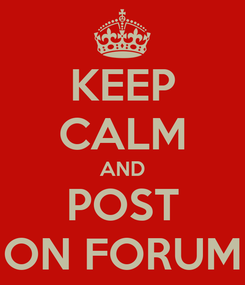Poster: KEEP CALM AND POST ON FORUM