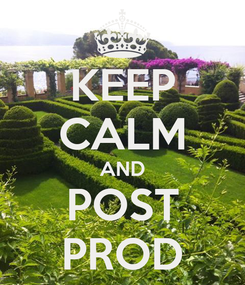 Poster: KEEP CALM AND POST PROD