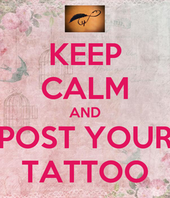Poster: KEEP CALM AND POST YOUR TATTOO