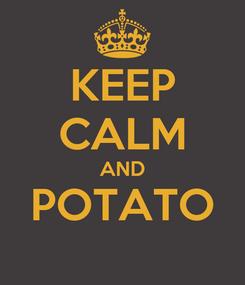 Poster: KEEP CALM AND POTATO