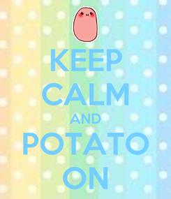 Poster: KEEP CALM AND POTATO ON