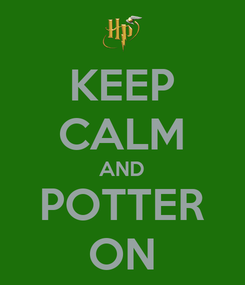 Poster: KEEP CALM AND POTTER ON