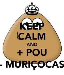 Poster: KEEP CALM AND + POU - MURIÇOCAS