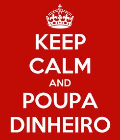 Poster: KEEP CALM AND POUPA DINHEIRO