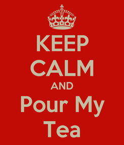 Poster: KEEP CALM AND Pour My Tea