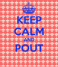 Poster: KEEP CALM AND POUT