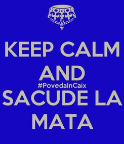 Poster: KEEP CALM AND #PovedaInCaix SACUDE LA MATA