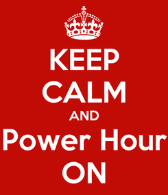 Poster: KEEP CALM AND Power Hour ON