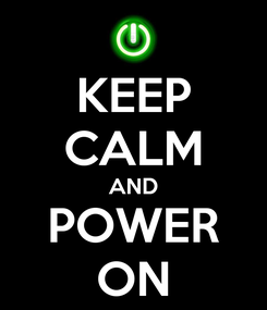 Poster: KEEP CALM AND POWER ON