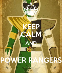Poster: KEEP CALM AND  POWER RANGERS