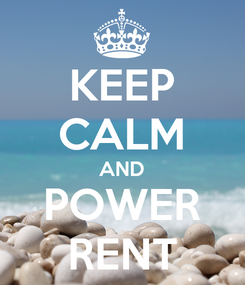 Poster: KEEP CALM AND POWER RENT