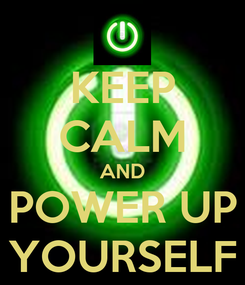 Poster: KEEP CALM AND POWER UP YOURSELF