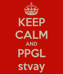 Poster: KEEP CALM AND PPGL stvay