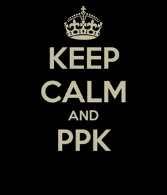 Poster: KEEP CALM AND PPK