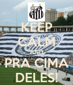 Poster: KEEP CALM AND PRA CIMA DELES!